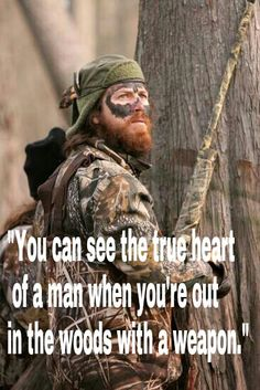 """""""You can see the true heart of a man when you're out in the woods with a weapon"""" - Jase Robertson"""