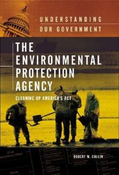 Environmental Protection Agency: Cleaning Up America's Act by Robert W. Collin