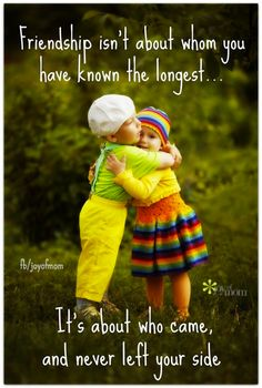 Friendship isn't about who you have known the longest... It's about who came, and never left your side. <3 Would love for you to join us on Joy of Mom! <3 https://www.facebook.com/joyofmom  #friendshipquotes #inspirationalquotes #joyofmom