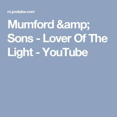 Mumford & Sons - Lover Of The Light - YouTube