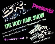 The Holy Hair Show, Fridays 8 pm Eastern 5 Pacific.  On 3R-Radio sponsored by Righteous Rock T.V.  (Holy Hair Show Promo Graphic)