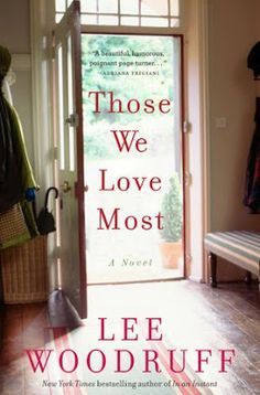 Those We Love The Most by Lee Woodruff  -- Watch a family deal with unimaginable tragedy in this well written novel.