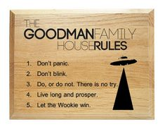 """Custom laser engraved wood plaque with your family name engraved along with five """"house rules"""" gleaned from classic sci-fi such as Dr. Who, Star Wars, Star Trek, and Hitchhiker's Guide:    1. Don't panic.  2. Don't blink.  3. Do, or do not. There is no try.  4. Live long and prosper.  5. Let the Wookie win.    A great gift idea for the family that is a fan ..."""