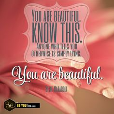 Picture Quote: You are beautiful. Know this. Anyone who tells you otherwise is simply lying. You are beautiful. – Steve Maraboli - http://beyouinc.com/picture-quote-beautiful-know-anyone-tells-otherwise-simply-lying-beautiful-steve-maraboli/