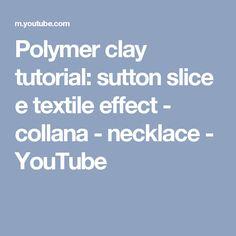 Polymer clay tutorial: sutton slice e textile effect - collana - necklace - YouTube