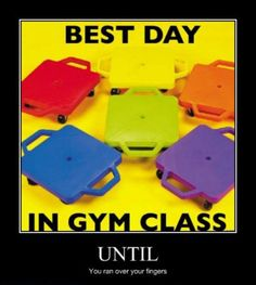 Best day in gym class until you run over your fingers!