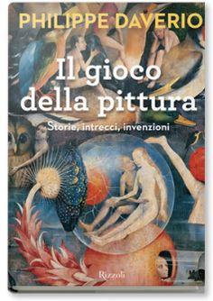 Il gioco della pittura, Philippe Daverio. Edizione Rizzoli