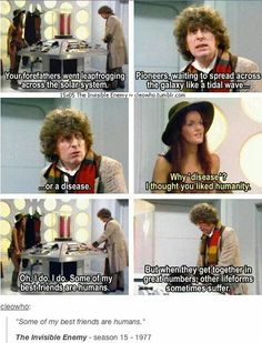 "The Invisible Enemy [gifset] - ""Some of my best friends are humans. But when they get together in great numbers, other lifeforms sometimes suffer."" - Fourth Doctor and Leela; Classic Doctor Who - he's got a point 4th Doctor, Bbc Doctor Who, Eleventh Doctor, My Best Friend, Best Friends, Doctor Who Companions, Classic Doctor Who, Jelly Babies, Don't Blink"