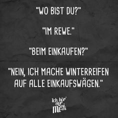 """"""" """"In Rewe."""" """"No, I make winter tires on all shopping carts."""" - VISUAL STATEMENTS® - Visual Statements®️ Where are you? In the Rewe. No, I make winter tires on all s - Funny Quotes, Funny Memes, Hilarious, Jokes, Humor Mexicano, Great Memes, Funny As Hell, Retro Humor, Visual Statements"""