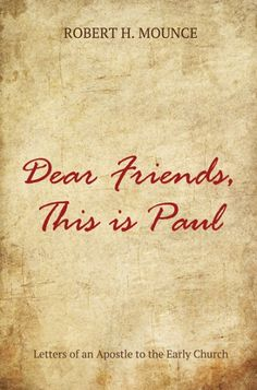 Dear Friends, This Is Paul (Letters of an Apostle to the Early Church; BY Robert H. Mounce; Imprint: Cascade Books). What you are about to read comes from the heart of the Apostle Paul, that great missionary theologian of the first century AD. It is remarkable that our understanding of the Christian faith rests primarily on thirteen letters written by a convert from rabbinic Judaism. No other set of ancient manuscripts has made such a dramatic impact on civilization over the past two...