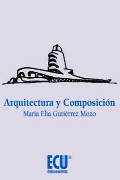 Arquitectura y composición / María Elia Gutiérrez Mozo Editorial Club Universitario, San Vicente (Alicante) : 2013 [11] 248 p. ISBN 9788415941316 Arquitectura – Composición, proporciones, etc. Arquitectura – Estudio y enseñanza Arquitectura – Teoría Diseño arquitectónico