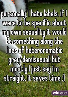 I used to do this, but now I'm more secure in myself about saying I'm demisexual. I'm happy that I finally know what I am instead of being confused