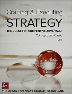 Crafting and executing strategy : the quest for competitive advantage : concepts and cases / Arthur A. Thompson,... [et al.].. -- 20th edition.. -- New York, NY : McGraw-Hill Education, [2015]