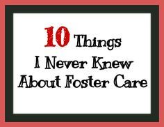 10 Things I Never Knew About Foster Care #fostercare #adoption