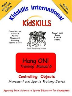 NEW EDITION for Kindles: Kidskills Hang On! Manual Six: Controlling Objects (The Kidskills Movement and Sports Training Series) by Diane Massad, http://www.amazon.com/dp/B00PB3DCD8/ref=cm_sw_r_pi_dp_xlIxub1YTJ3AG