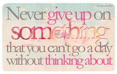 毎日頭から離れないものは、絶対にあきらめちゃダメ。