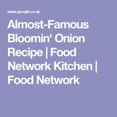 Almost-Famous Bloomin' Onion Recipe   Food Network Kitchen   Food Network