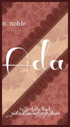 Baby Girl Name: Ada. Meaning: Noble. Origin: Old German. https://www.pinterest.com/vintagedaydream/baby-names/