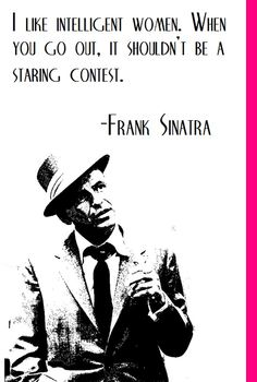 Frank Sinatra pipes in about his preference on dating intelligent women...