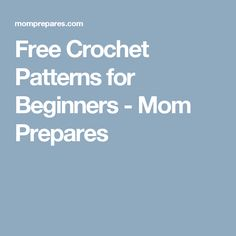 Free Crochet Patterns for Beginners - Mom Prepares