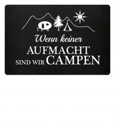 Die Geschenkidee für passionierte Camper: Fußmatte - Wenn keiner aufmacht, sind wir campen ( Geschenk Camper, Spruch, Sprüche Camping, Wohnwagen pimpen, Wohnmobil, Zelten, Zelt, Campingplatz)