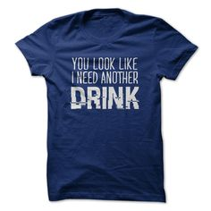 You look like i need anohter DRINK T-Shirts, Hoodies. SHOPPING NOW ==► https://www.sunfrog.com/Drinking/You-look-like-i-need-anohter-DRINK-NavyBlue-Guys.html?id=41382