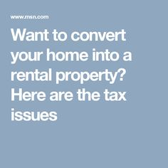 Want to convert your home into a rental property? Here are the tax issues