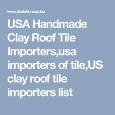 USA Handmade Clay Roof Tile Importers,usa importers of tile,US clay roof tile importers list