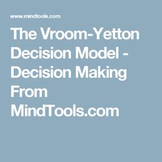 The Vroom-Yetton Decision Model - Decision Making From MindTools.com