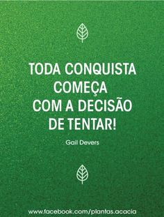 Toda conquista começa com a decisão de tentar! - Gail Devers