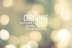 Christmas waves a magic wand over the world and behold, everything is softer and more beautiful.