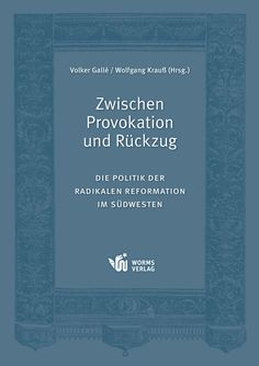 Zwischen Provokation und Rückzug. Die Politik der radikalen Reformation im Südwesten