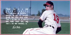 """""""...that's the way life is, with a new game every day. And that's the way baseball is."""""""