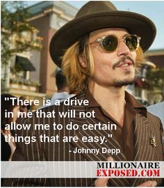 """There is a drive in me that will not allow me to do certain things that are easy."" - Johnny Depp #Quote #JohnnyDepp"