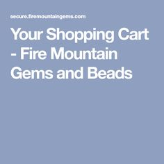 Your Shopping Cart - Fire Mountain Gems and Beads