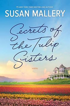 Secrets of the Tulip Sisters from #1 New York Times Bestselling Author, Susan Mallery