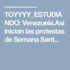 TOYYYY_ESTUDIANDO: Venezuela.Asi inician las protestas de Semana Sant...