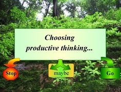 """""""Productive thinking""""....learning to use """"more helpful thinking choices"""""""