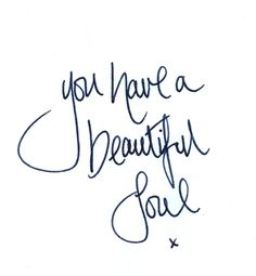 You have a beautiful soul