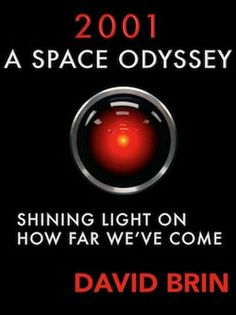 A Space Odyssey: Shining Light on How Far We've Come. The movie still shines some perspective on our time: a love-hate relation to technology, an ambivalence toward the notion of artificial intelligence. David Brin, 2001 A Space Odyssey, Question Everything, Taken For Granted, September 11, Astronauts, Artificial Intelligence, Popular Culture, Confident