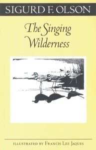 The Singing Wilderness    Author: Sigurd F Olson  Illustrations by Francis Lee Jaques