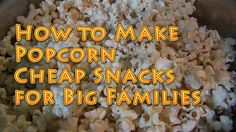 Cheap Snacks for Big Families How to Make Perfect Popcorn