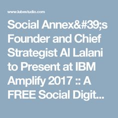 Social Annex's Founder and Chief Strategist Al Lalani to Present at IBM Amplify 2017 :: A FREE Social Digital Signage Software - Everyone Broadcasts Now