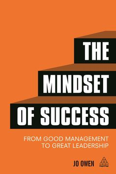 The Mindset of Success: From Good Management to Great Leadership