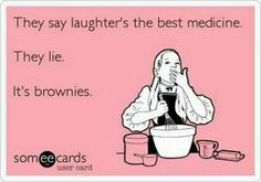 Laughter AND brownies... and maybe coffee with Kaluha.