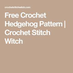 Free Crochet Hedgehog Pattern | Crochet Stitch Witch