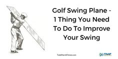 Golf Swing Plane – 1 Thing You Need To Do To Improve Your Swing  We have all heard that keeping your swing on plane makes for a better swing. It makes it easier to repeat without a doubt. But there is one other thing that all professional golfers do, that you should copy to play better golf. It has to do with swing posture.