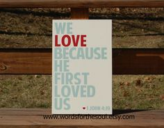 1 John 4:19 We LOVE because He loved us First Christian Typography Scripture Subway Art Wood Sign. $45.00, via Etsy.