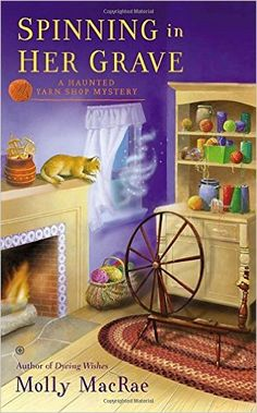 Spinning in Her Grave: A Haunted Yarn Shop Mystery Haunted Yarn Mystery, Molly…
