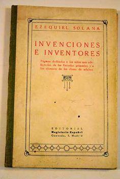 Invenciones e inventores. Páginas dedicadas a los niños más adelantados de las Escuelas primarias, y a los alumnmos de las clases de adultos. Editorial Magisterio Español